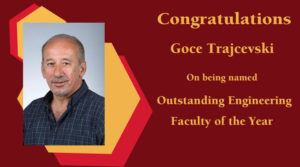 Goce Trajcesvski, associate professor in Computer Engineering has been named Outstanding Engineering Faculty by the Engineering Student Council.